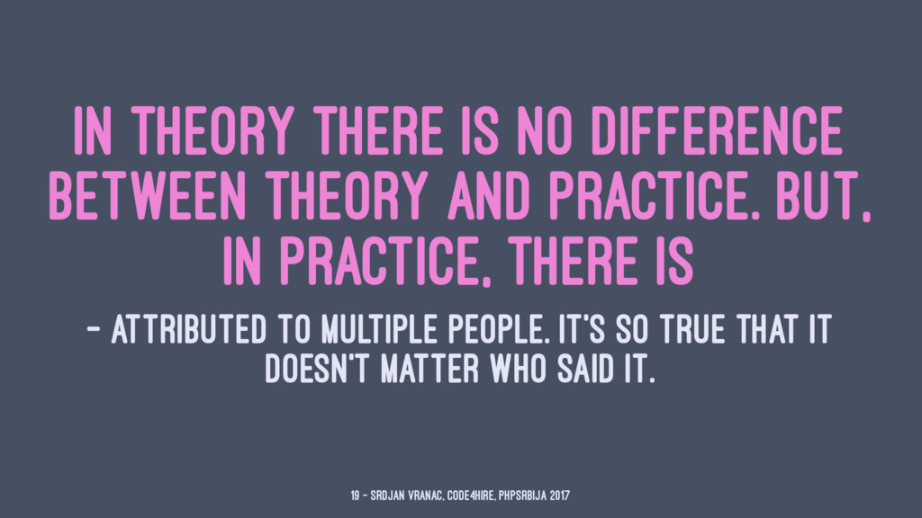 In theory there is no difference between theory...