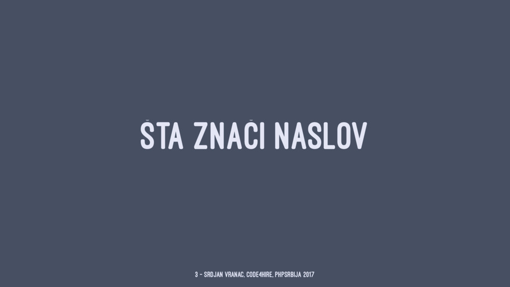 ŠTA ZNAČI NASLOV 3 — Srdjan Vranac, Code4Hire, ...