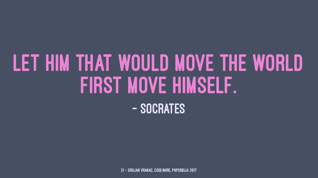 Let him that would move the world first move hi...
