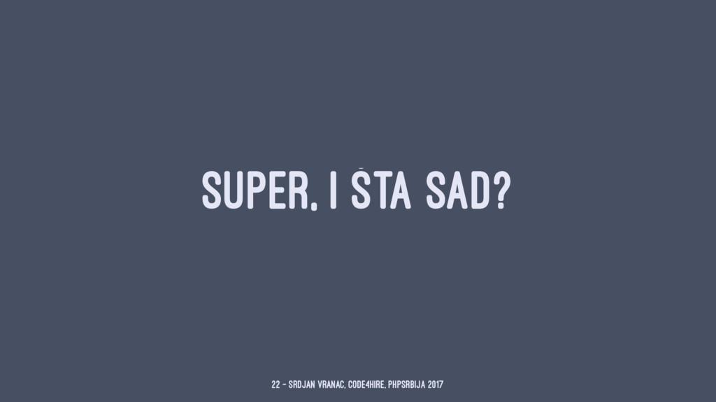 SUPER, I ŠTA SAD? 22 — Srdjan Vranac, Code4Hire...