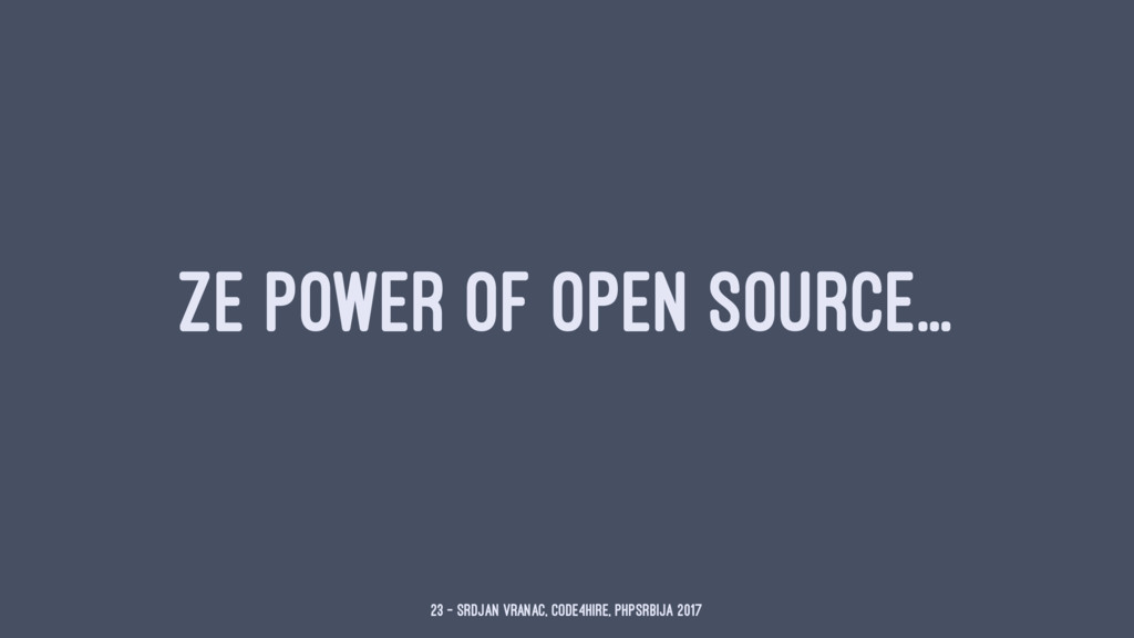 ZE POWER OF OPEN SOURCE... 23 — Srdjan Vranac, ...