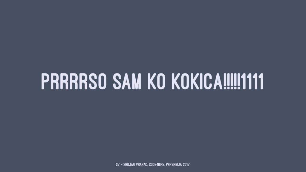 PRRRRSO SAM KO KOKICA!!!!!1111 37 — Srdjan Vran...