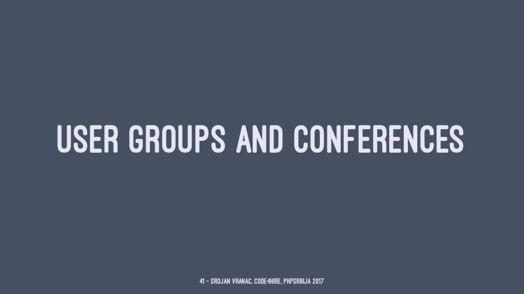 USER GROUPS AND CONFERENCES 41 — Srdjan Vranac,...