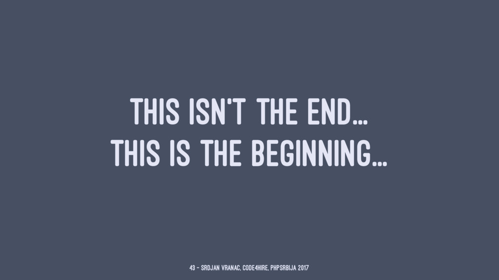THIS ISN'T THE END... THIS IS THE BEGINNING... ...