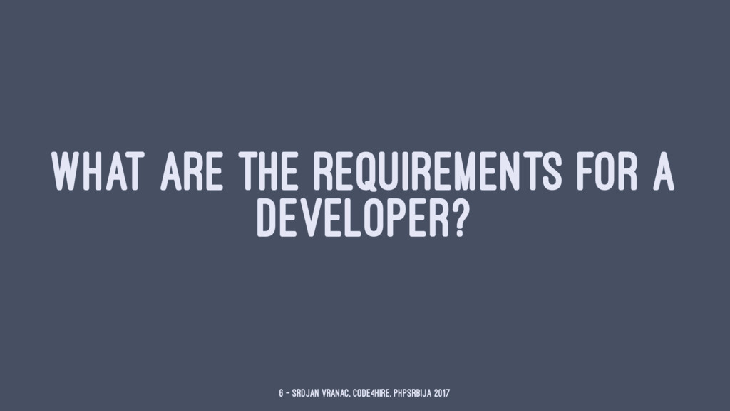 WHAT ARE THE REQUIREMENTS FOR A DEVELOPER? 6 — ...