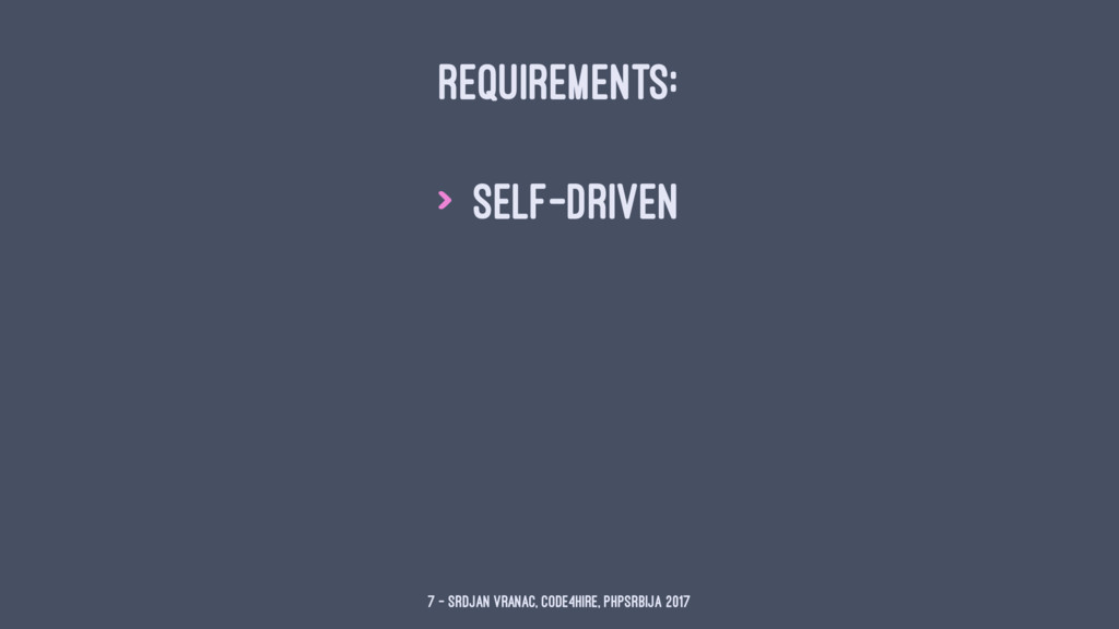 REQUIREMENTS: > self-driven 7 — Srdjan Vranac, ...
