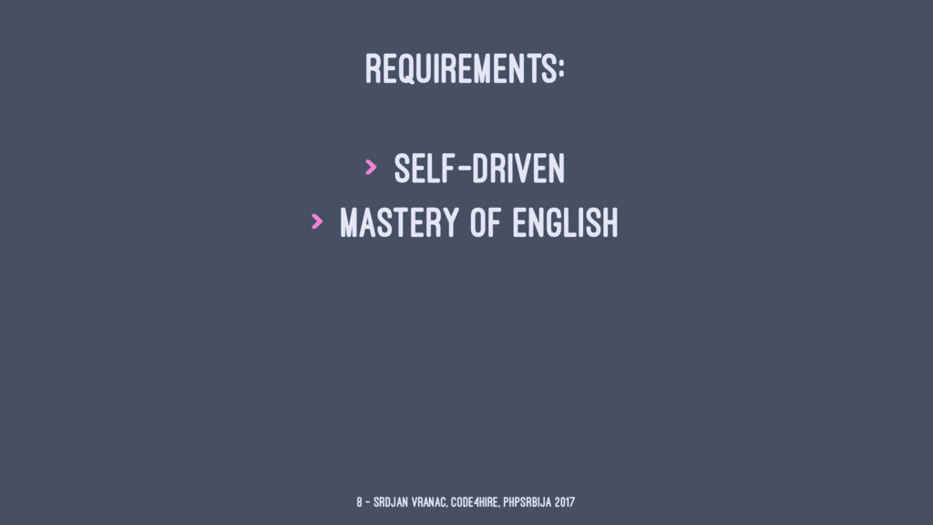 REQUIREMENTS: > self-driven > mastery of englis...