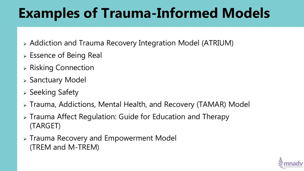 Examples of Trauma-Informed Models ➢ Addiction ...