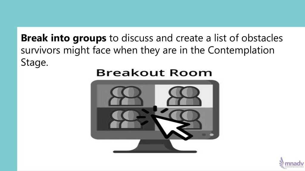 Break into groups to discuss and create a list ...