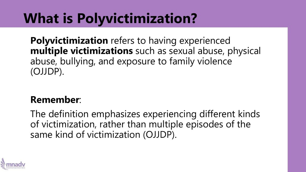 What is Polyvictimization? Polyvictimization re...