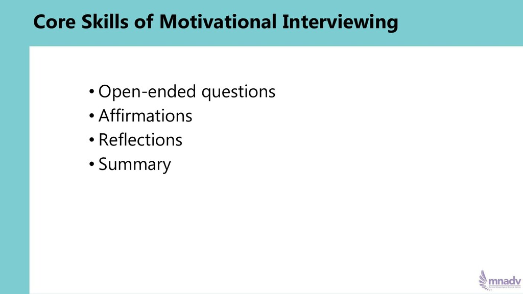 Core Skills of Motivational Interviewing • Open...