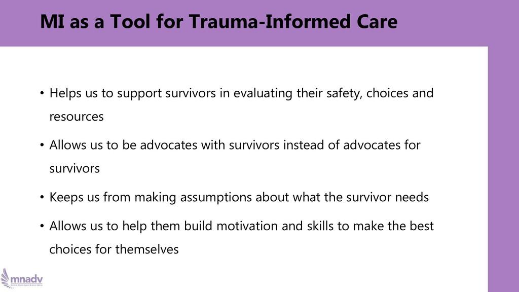 MI as a Tool for Trauma-Informed Care • Helps u...