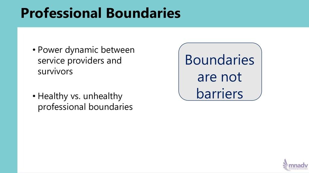 Professional Boundaries • Power dynamic between...