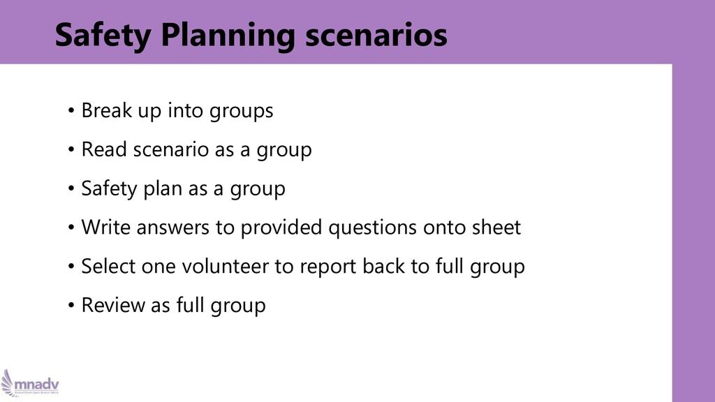 Safety Planning scenarios • Break up into group...