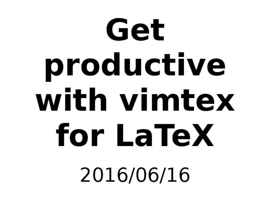 Get productive with vimtex for LaTeX 2016/06/16