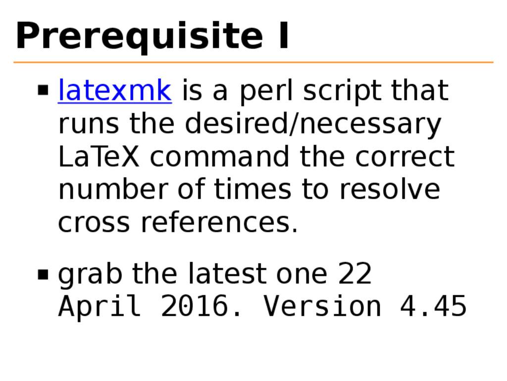 Prerequisite I latexmk is a perl script that ru...