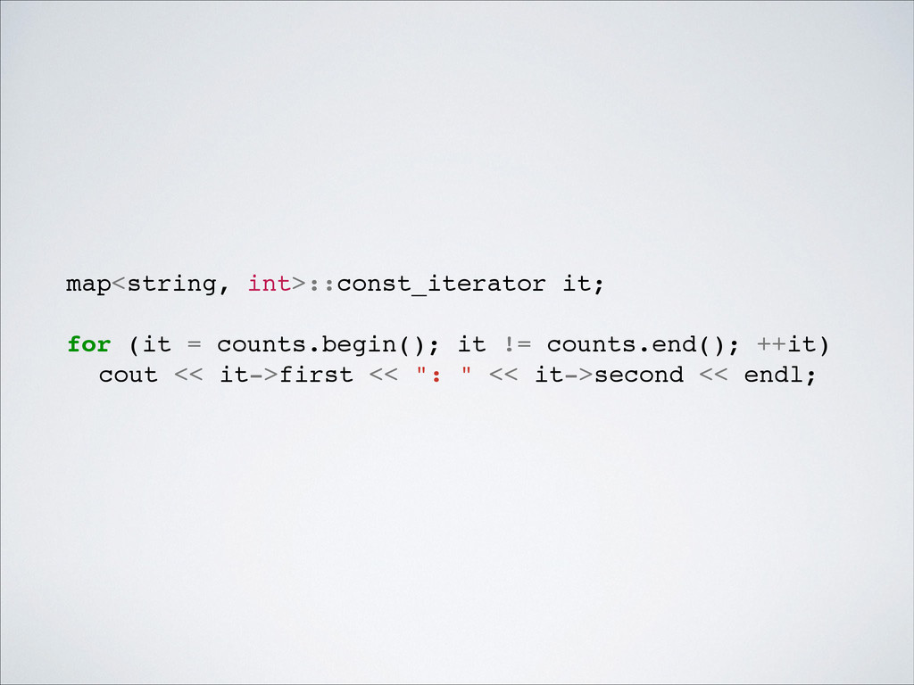 map<string, int>::const_iterator it;! ! for (it...