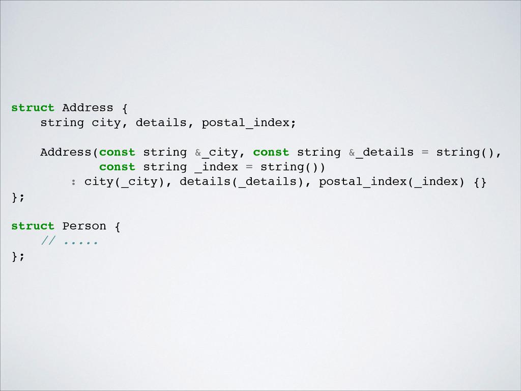 struct Address {! string city, details, postal_...