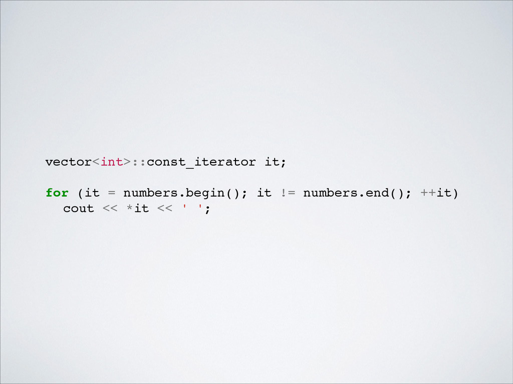 vector<int>::const_iterator it;! ! for (it = nu...