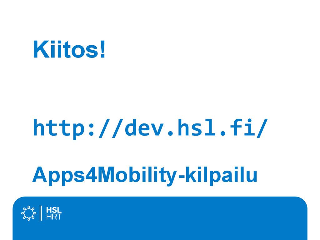 Kiitos! http://dev.hsl.fi/ Apps4Mobility-kilpai...