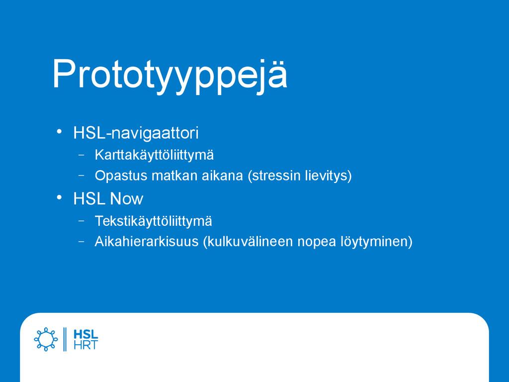 Prototyyppejä  HSL-navigaattori  Karttakäyttö...
