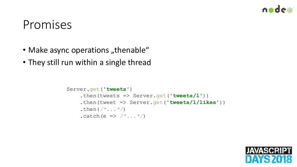 """Promises • Make async operations """"thenable"""" • T..."""