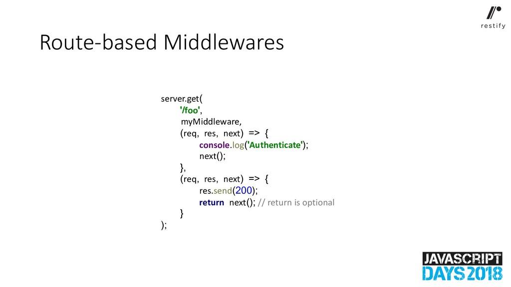 Route-based Middlewares server.get( '/foo', myM...
