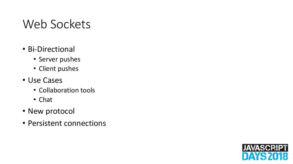 Web Sockets • Bi-Directional • Server pushes • ...