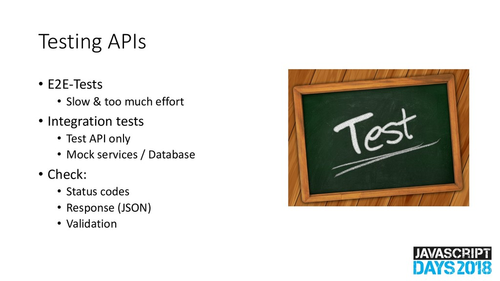 Testing APIs • E2E-Tests • Slow & too much effo...