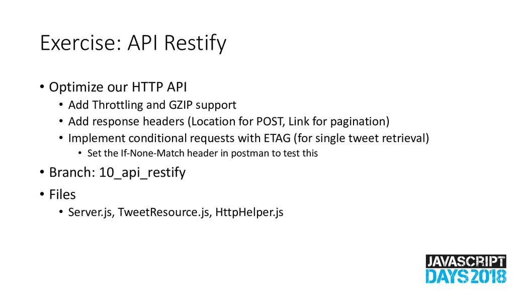 Exercise: API Restify • Optimize our HTTP API •...