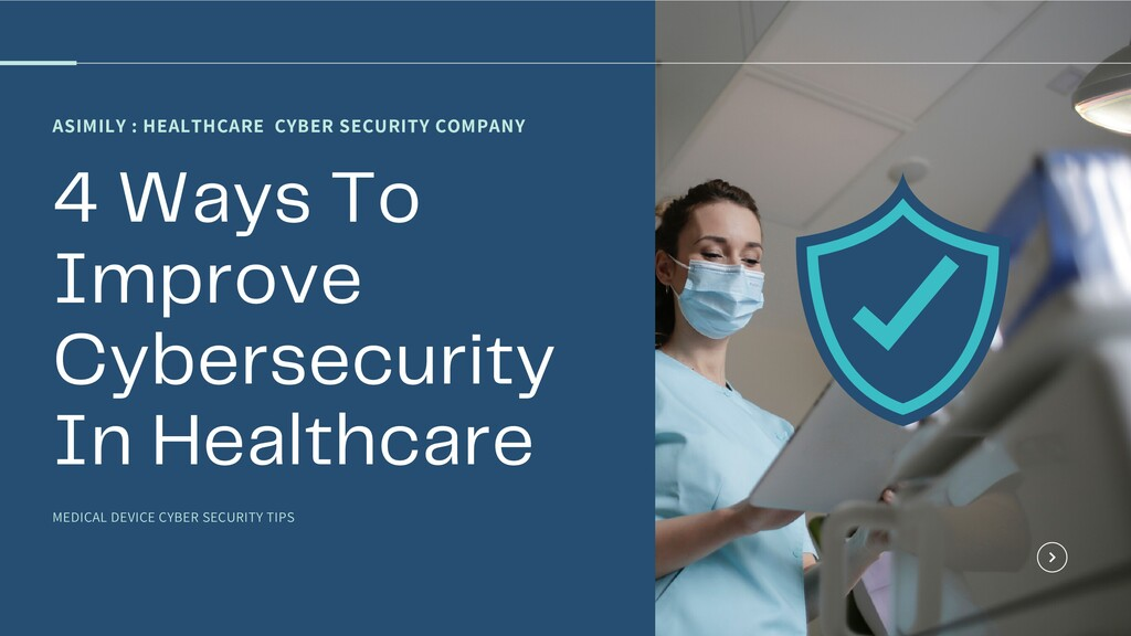 ASIMILY : HEALTHCARE CYBER SECURITY COMPANY 4 W...
