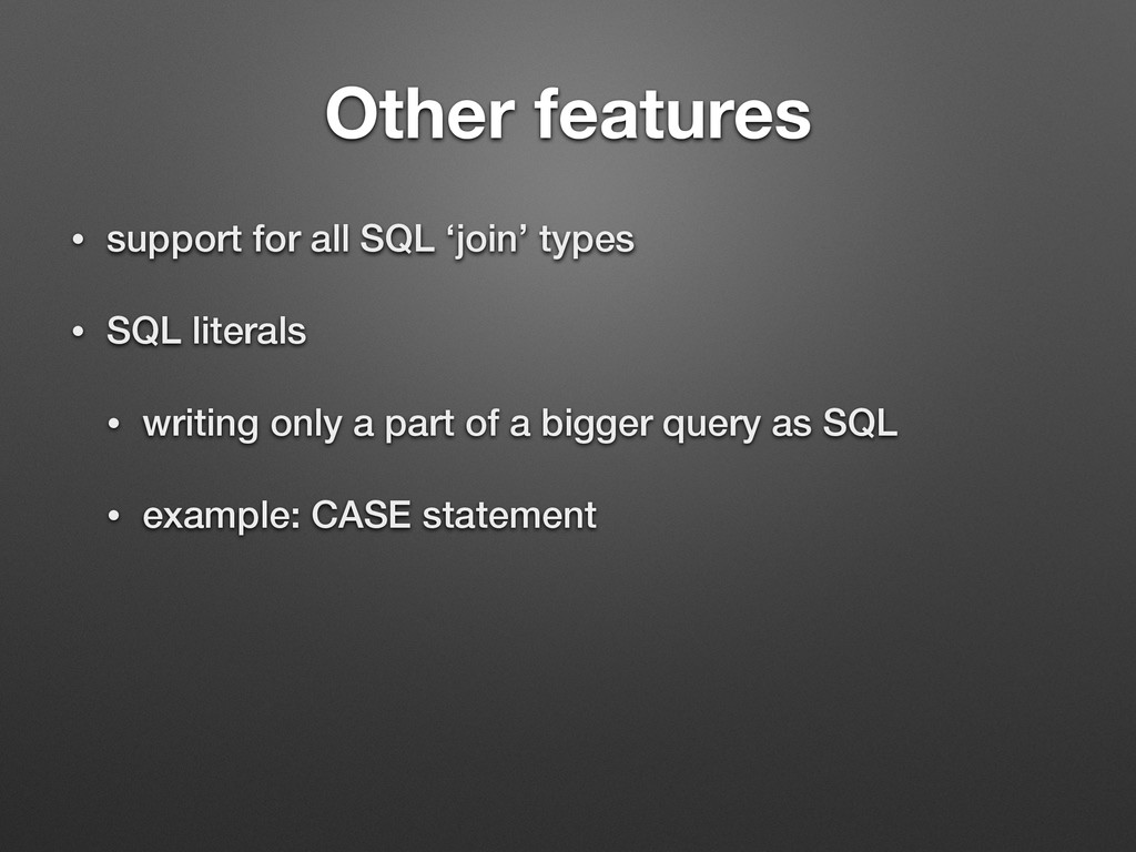 Other features • support for all SQL 'join' typ...