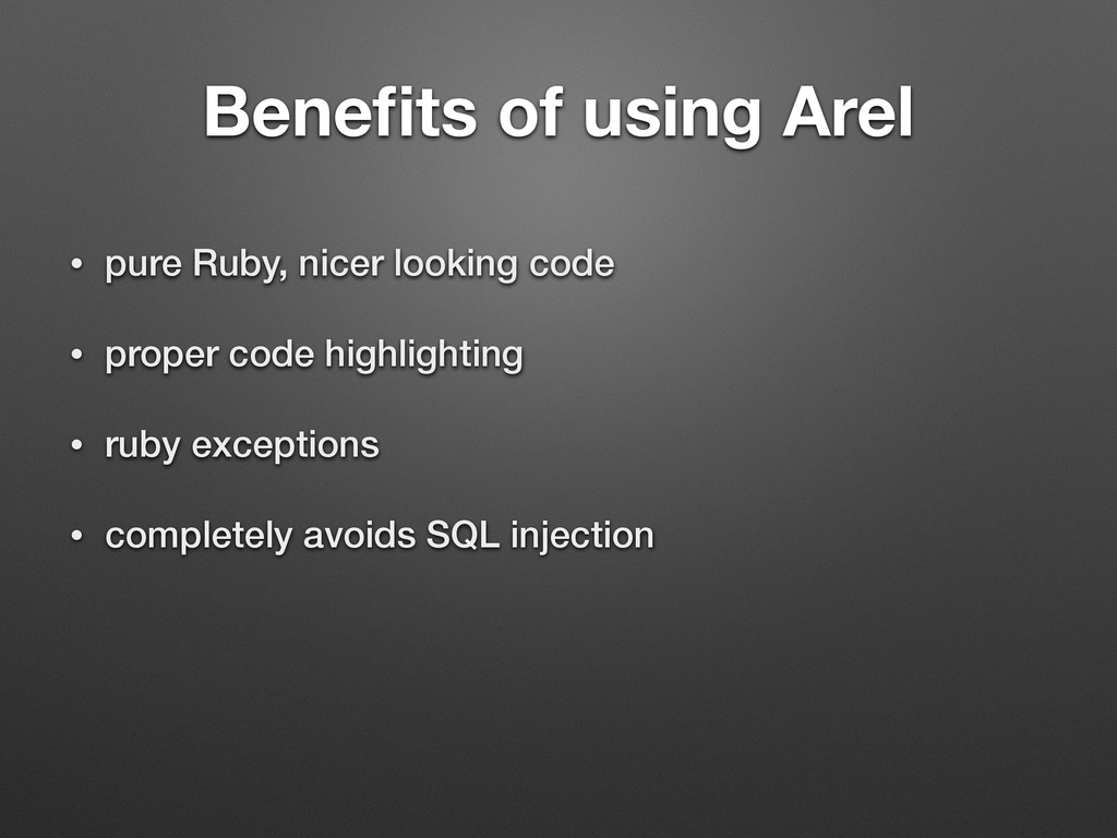 Benefits of using Arel • pure Ruby, nicer lookin...