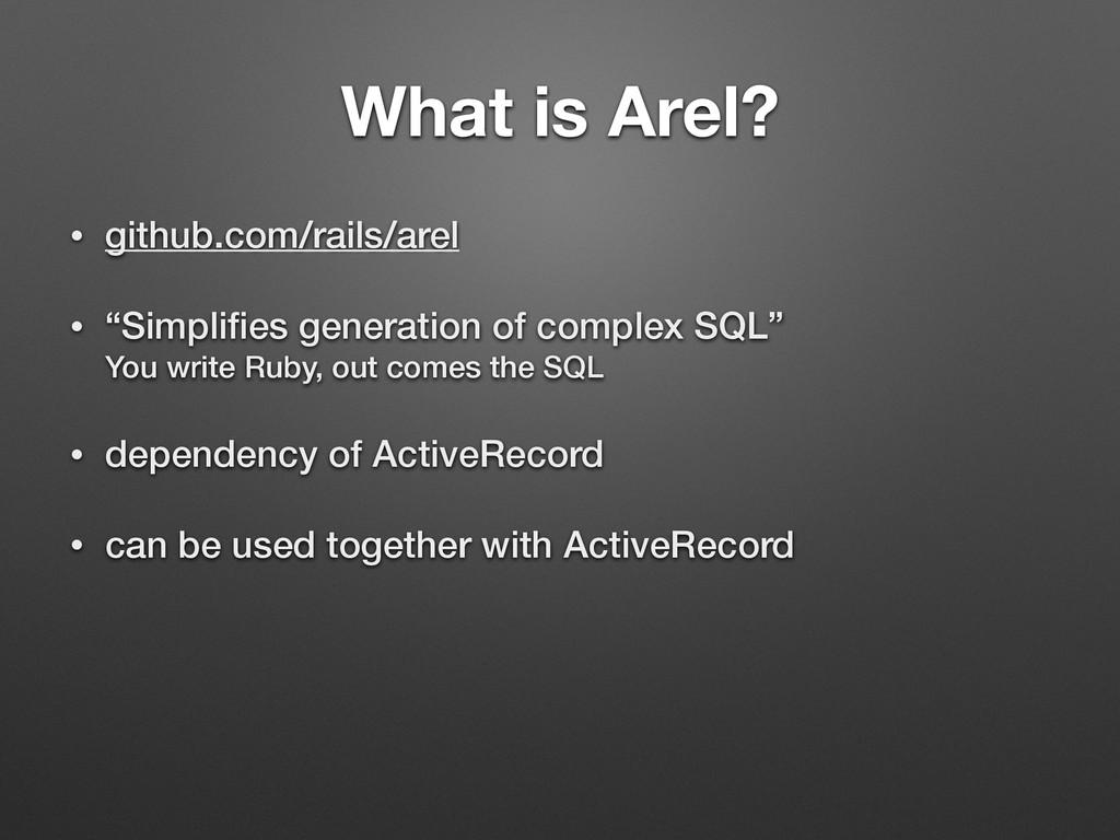 """What is Arel? • github.com/rails/arel • """"Simpli..."""