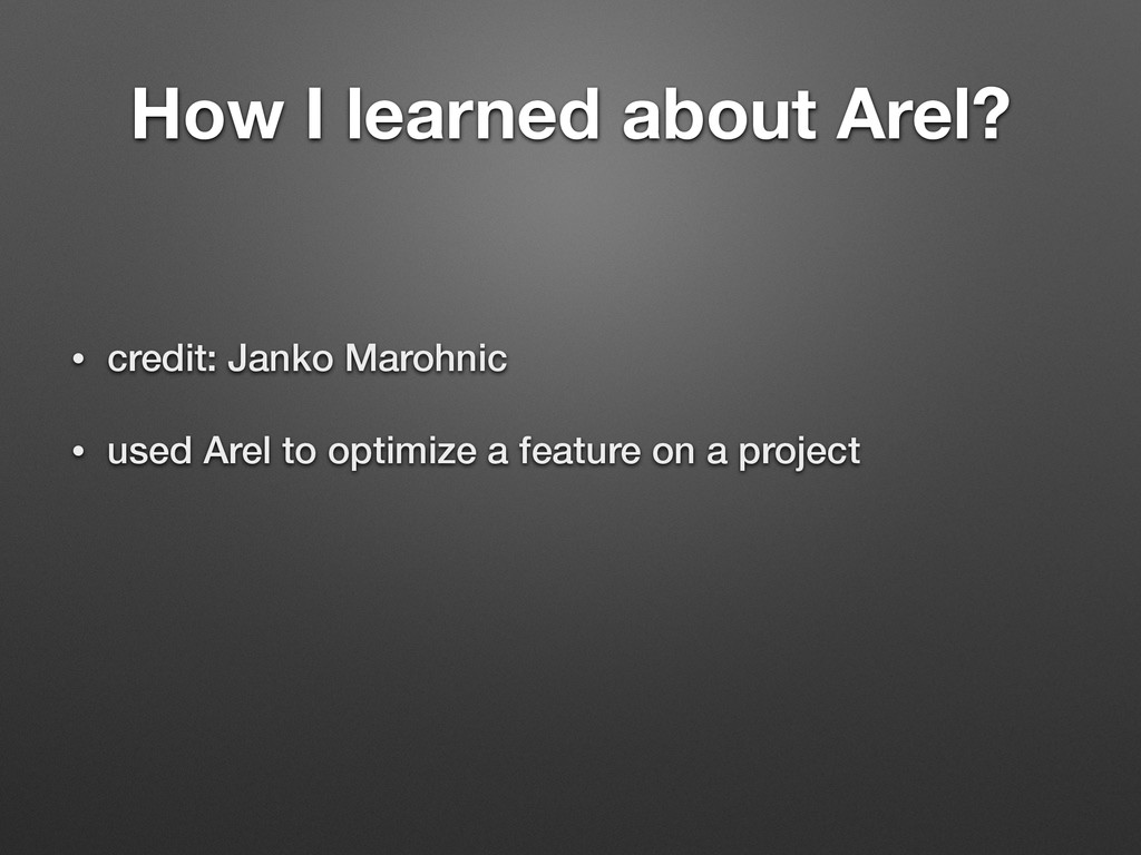 How I learned about Arel? • credit: Janko Maroh...