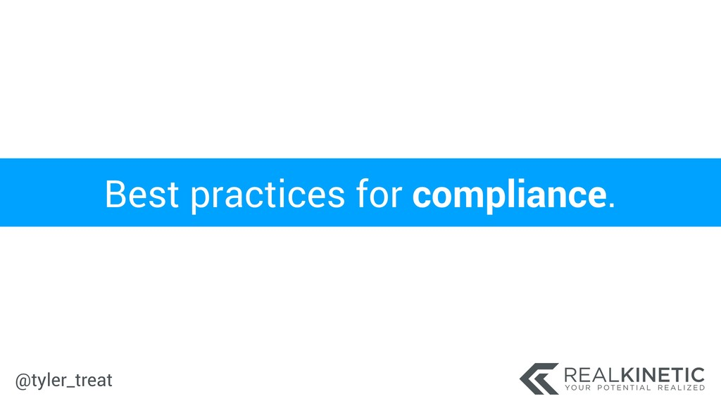 @tyler_treat Best practices for compliance.