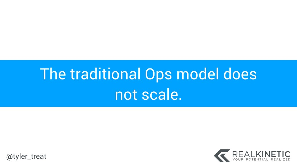 @tyler_treat The traditional Ops model does not...