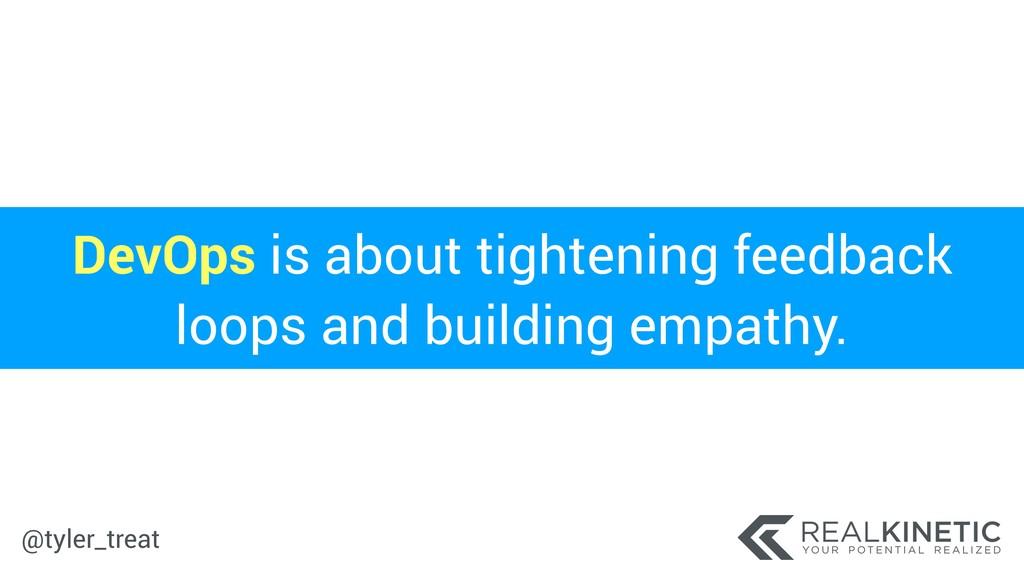 @tyler_treat DevOps is about tightening feedbac...