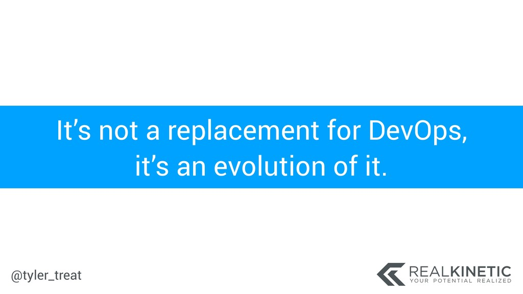 @tyler_treat It's not a replacement for DevOps,...