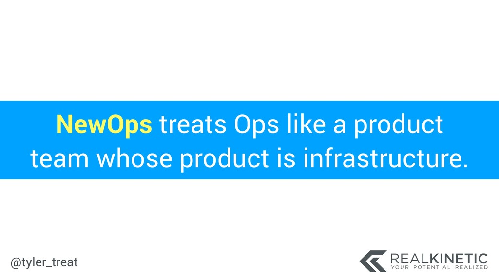 @tyler_treat NewOps treats Ops like a product t...