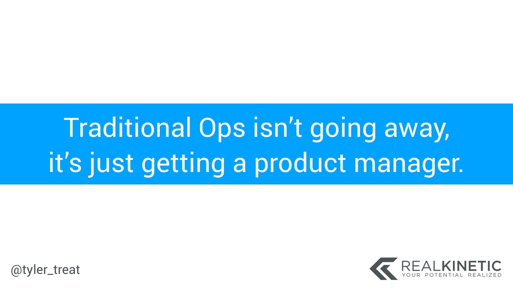 @tyler_treat Traditional Ops isn't going away, ...