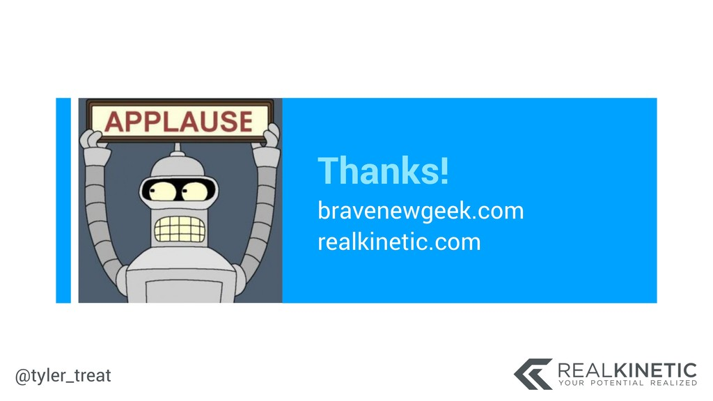 @tyler_treat Thanks! bravenewgeek.com realkine...