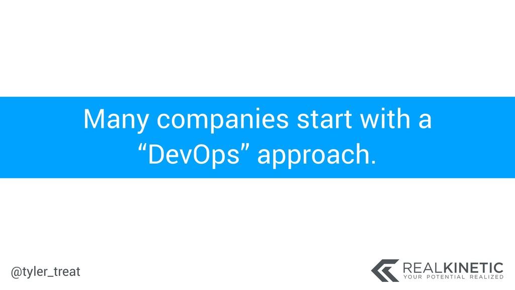"@tyler_treat Many companies start with a ""DevOp..."