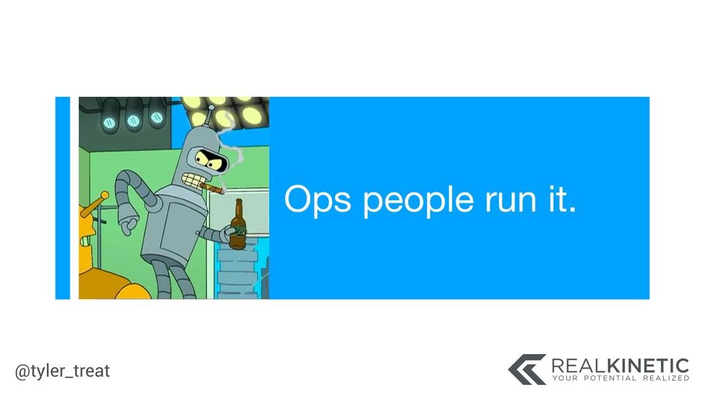 @tyler_treat Ops people run it.