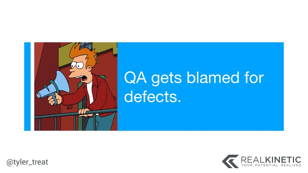 @tyler_treat QA gets blamed for defects.