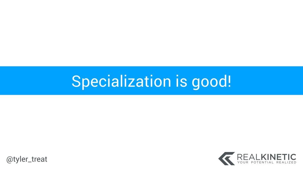 @tyler_treat Specialization is good!