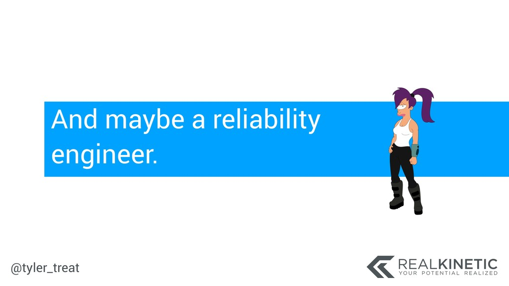 @tyler_treat And maybe a reliability engineer.