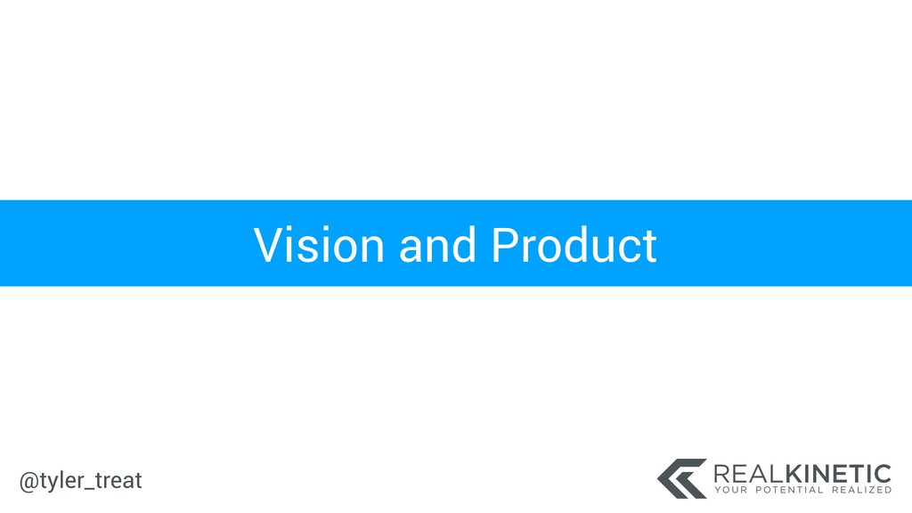 @tyler_treat Vision and Product