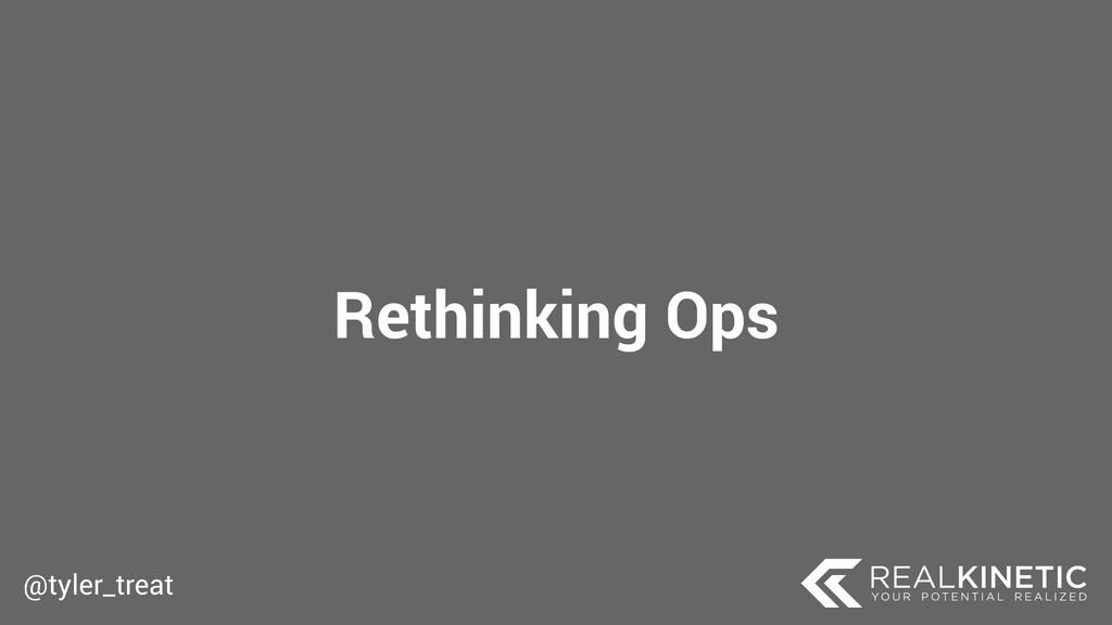@tyler_treat Rethinking Ops