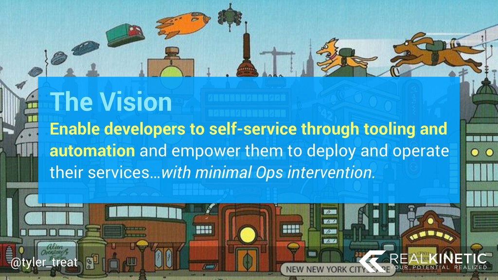 @tyler_treat Enable developers to self-service ...